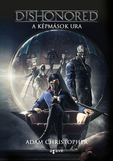 Adam Christopher: Dishonored A képmások ura
